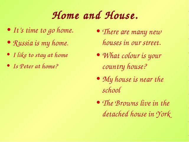 It's time to go home. Russia is my home. I like to stay at home Is Peter at h...