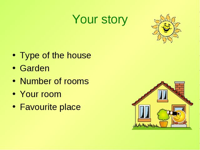 Your story  Type of the house Garden Number of rooms Your room Favourite place