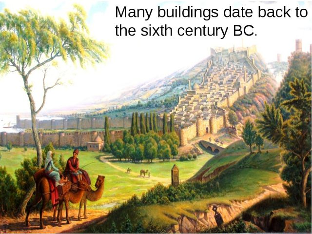 Many buildings date back to the sixth century BC.