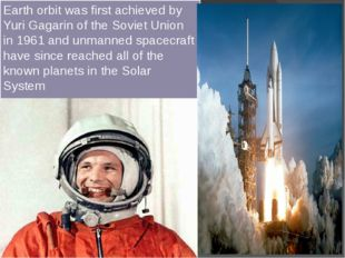 Earth orbit was first achieved by Yuri Gagarin of the Soviet Union in 1961 a