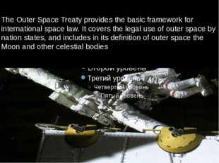 The Outer Space Treaty provides the basic framework for international space