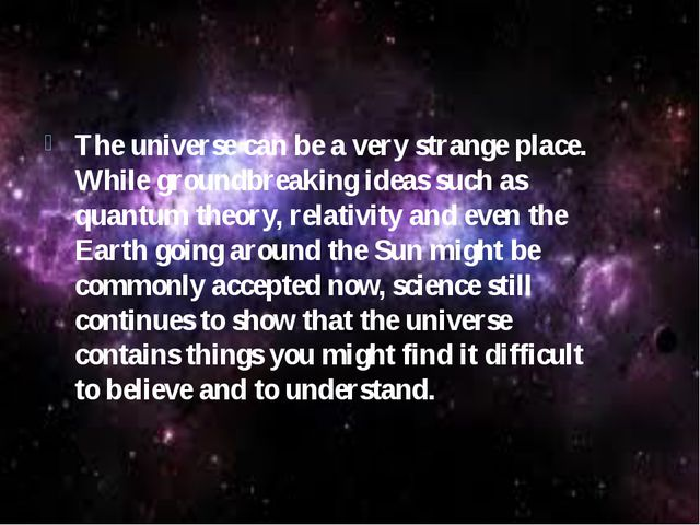 The universe can be a very strange place. While groundbreaking ideas such as...