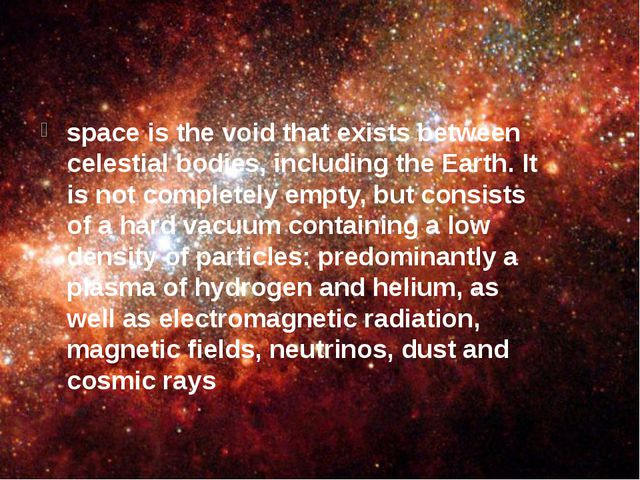 space is the void that exists between celestial bodies, including the Earth....