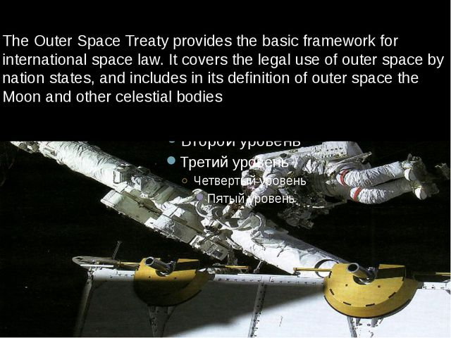The Outer Space Treaty provides the basic framework for international space...