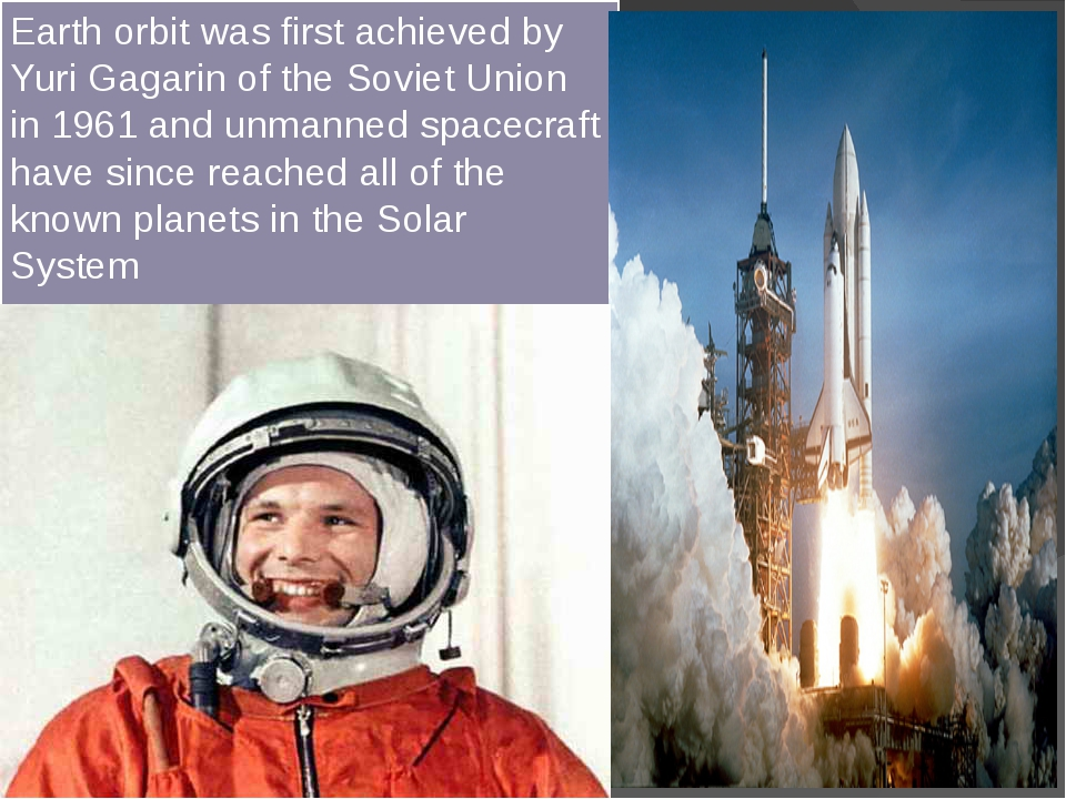 Earth orbit was first achieved by Yuri Gagarin of the Soviet Union in 1961 a...