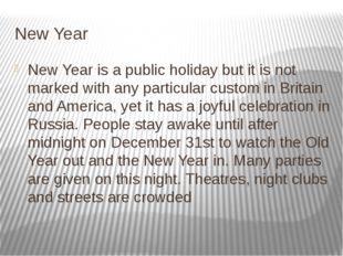 New Year New Year is a public holiday but it is not marked with any particula