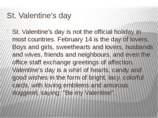 St. Valentine's day St. Valentine's day is not the official holiday in most c