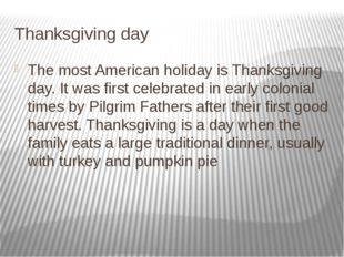 Thanksgiving day The most American holiday is Thanksgiving day. It was first