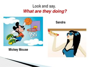 Look and say. What are they doing? Mickey Mouse Sandra
