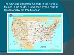 The USA stretches from Canada in the north to Mexico in the south. It is wash