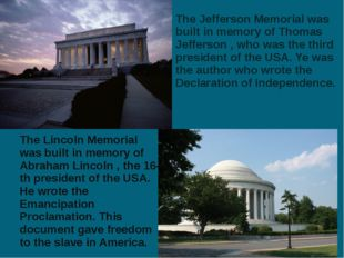 The Lincoln Memorial was built in memory of Abraham Lincoln , the 16-th presi