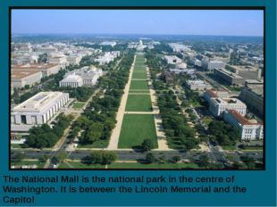 The National Mall is the national park in the centre of Washington. It is bet