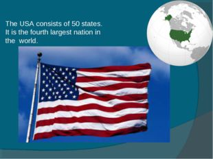 The USA consists of 50 states. It is the fourth largest nation in the world.