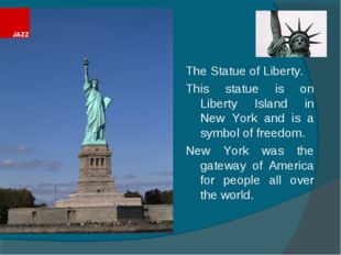The Statue of Liberty. This statue is on Liberty Island in New York and is a