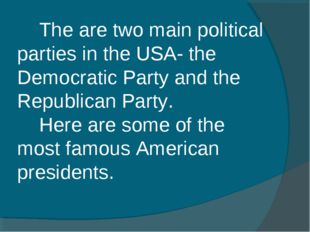 The are two main political parties in the USA- the Democratic Party and the