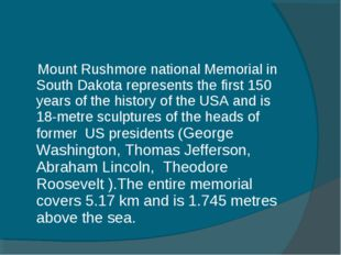 Mount Rushmore national Memorial in South Dakota represents the first 150 ye
