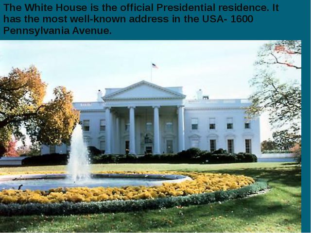 The White House is the official Presidential residence. It has the most well-...