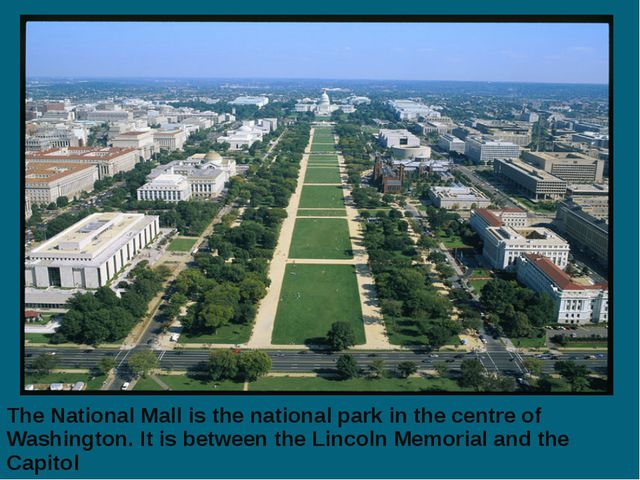 The National Mall is the national park in the centre of Washington. It is bet...