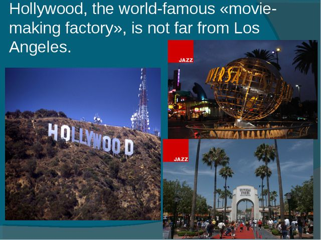 Hollywood, the world-famous «movie-making factory», is not far from Los Angel...