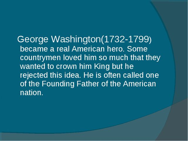 George Washington(1732-1799) became a real American hero. Some countrymen lo...