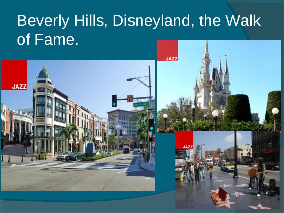 Beverly Hills, Disneyland, the Walk of Fame.