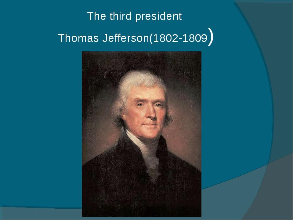 The third president Thomas Jefferson(1802-1809)