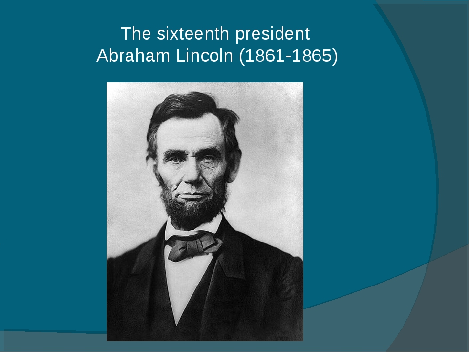 The sixteenth president Abraham Lincoln (1861-1865)