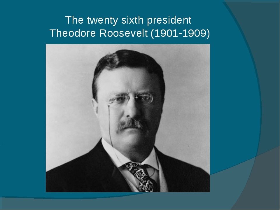 The twenty sixth president Theodore Roosevelt (1901-1909)