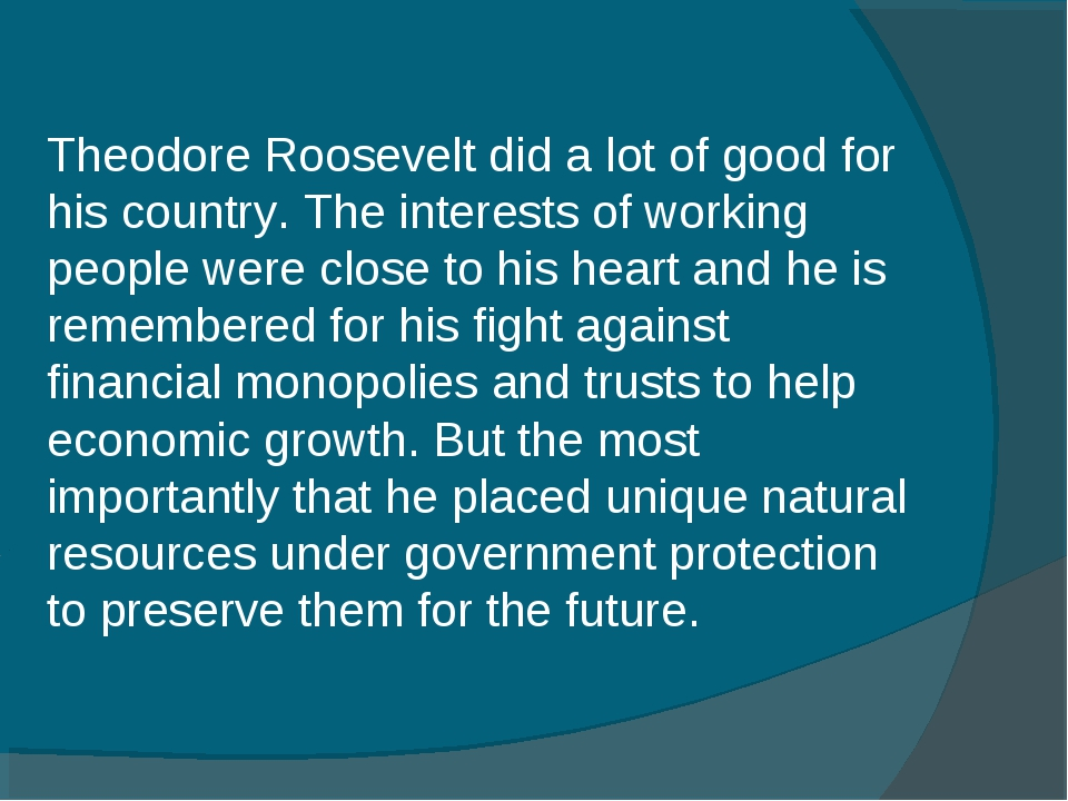 Theodore Roosevelt did a lot of good for his country. The interests of workin...
