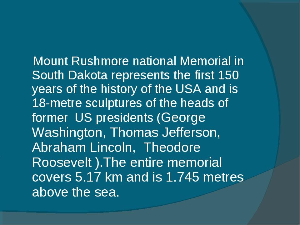 Mount Rushmore national Memorial in South Dakota represents the first 150 ye...