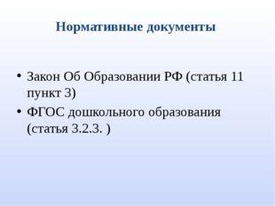 Нормативные документы Закон Об Образовании РФ (статья 11 пункт 3) ФГОС дошкол