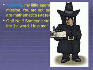 ^&$##@, my little agents. This is your new mission. You are not secret agents