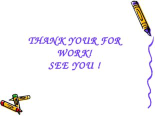 THANK YOUR FOR WORK! SEE YOU !