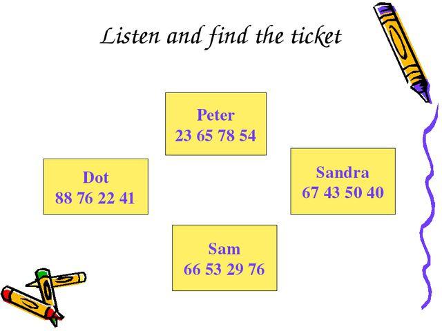 Listen and find the ticket Dot 88 76 22 41 Sandra 67 43 50 40 Sam 66 53 29 76...