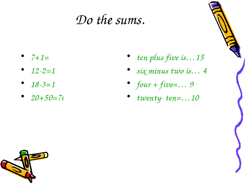 Do the sums. 7+1= 8 12-2=10 18-3=15 20+50=70 ten plus five is…15 six minus tw...