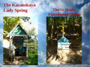 The Kazanskaya Lady Spring The St. Healer Panteleimon Spring