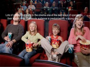 Lots of people find going to the cinema one of the best ways of spending the