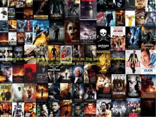 There are such genres of feature films as the western, the thriller, the musi