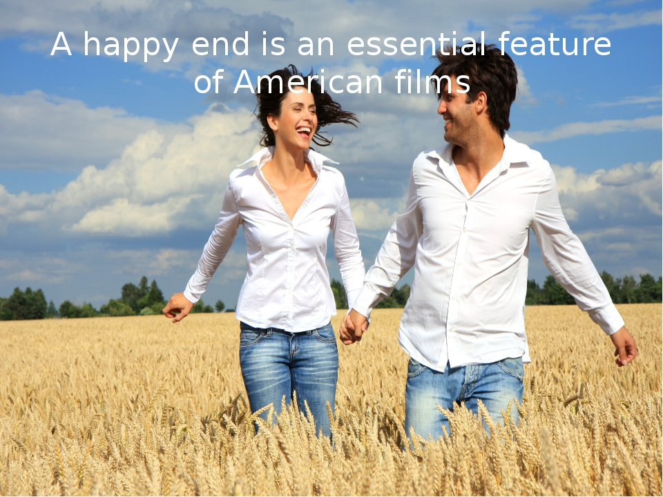 A happy end is an essential feature of American films