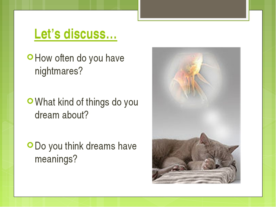 Let's discuss… How often do you have nightmares? What kind of things do you d...