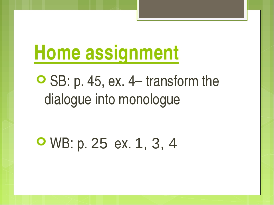 Home assignment SB: p. 45, ex. 4– transform the dialogue into monologue WB: p...