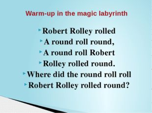 Robert Rolley rolled A round roll round, A round roll Robert Rolley rolled ro