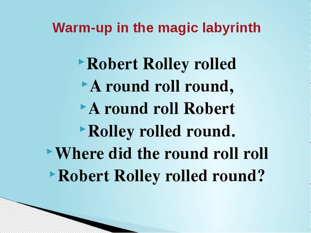 Robert Rolley rolled A round roll round, A round roll Robert Rolley rolled ro...