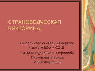 СТРАНОВЕДЧЕСКАЯ ВИКТОРИНА. Выполнила: учитель немецкого языка МБОУ « СОШ им.