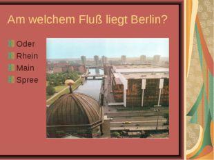 Am welchem Fluß liegt Berlin? Oder Rhein Main Spree