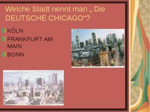 """Welche Stadt nennt man """" Die DEUTSCHE CHICAGO""""? KÖLN FRANKFURT AM MAIN BONN"""