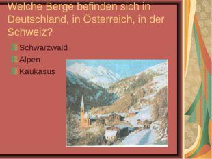 Welche Berge befinden sich in Deutschland, in Österreich, in der Schweiz? Sch