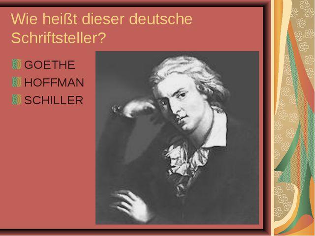 Wie heißt dieser deutsche Schriftsteller? GOETHE HOFFMAN SCHILLER