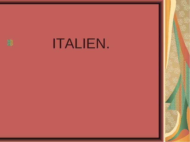 ITALIEN.