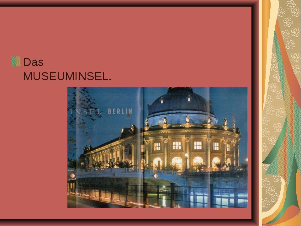 Das MUSEUMINSEL.